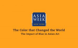 Asia Week New York Presents The Color that Changed the World: The Impact of Blue in Asian Art Webinar